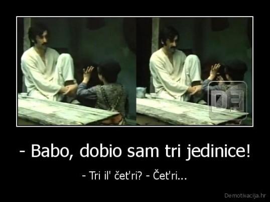 demotivacija.hr_-Babo-dobio-sam-tri-jedinice-Tri-il-cetri-Cetri_135005776765